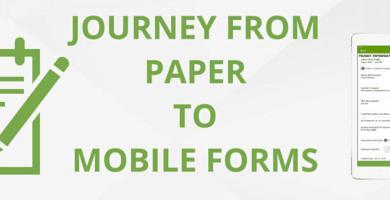 JOURNEY FROM PAPER TO MOBILE FORMS
