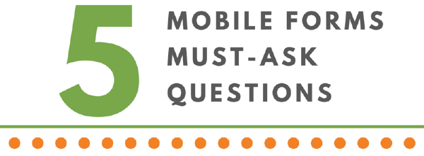 5 Mobile Forms Must Ask Questions 600x200 Header 01