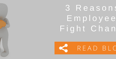 3 More Reasons Employees Fight Change