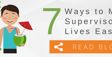 7 Ways to Make Supervisors Lives Easier