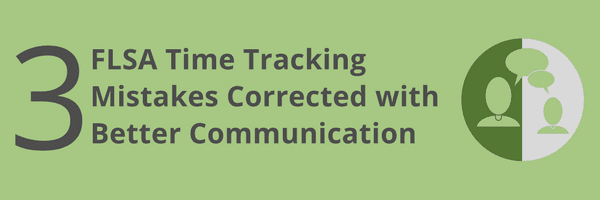 3 FLSA Time Tracking Mistakes with Better Communication 1