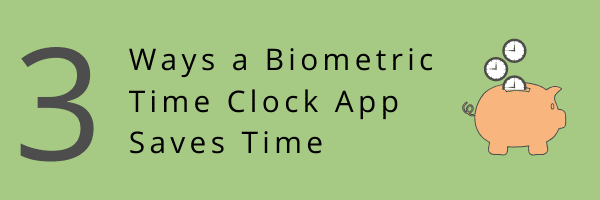 Biometric Time Clock App Saves Time 3 Ways